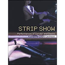 Strip Show: Performances of Gender and Desire (Gender in Performance) (English Edition)