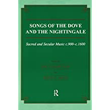 Songs of the Dove and the Nightingale: Sacred and Secular Music c.900-c.1600 (Musicology Book 17) (English Edition)