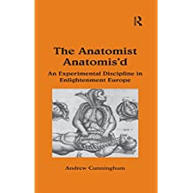 The Anatomist Anatomis'd: An Experimental Discipline in Enlightenment Europe (The History of Medicine in Context) (English Edition)