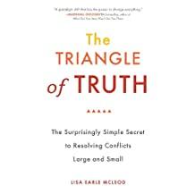The Triangle of Truth: The Surprisingly Simple Secret to Resolving Conflicts Largeand Small (English Edition)