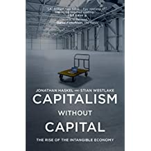 Capitalism without Capital: The Rise of the Intangible Economy (English Edition)