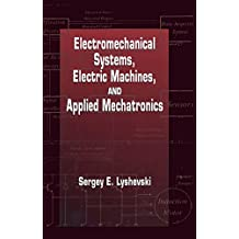 Electromechanical Systems, Electric Machines, and Applied Mechatronics (Electric Power Engineering Series Book 3) (English Edition)