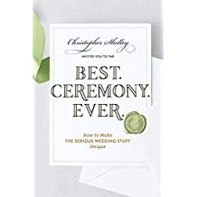 Best Ceremony Ever: How to Make the Serious Wedding Stuff Unique (Best Ever) (English Edition)