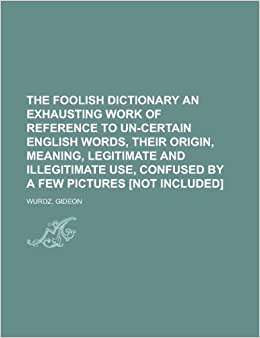 《The Foolish Dictionary an Exhausting Work o