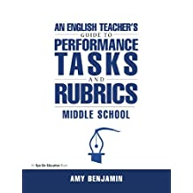 English Teacher's Guide to Performance Tasks and Rubrics: Middle School (English Edition)
