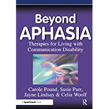 Beyond Aphasia: Therapies For Living With Communication Disability (Speechmark Editions) (English Edition)