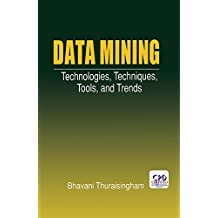 Data Mining: Technologies, Techniques, Tools, and Trends (English Edition)