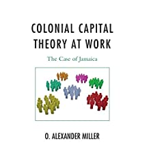 Colonial Capital Theory at Work: The Case of Jamaica (English Edition)