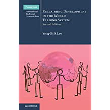 Reclaiming Development in the World Trading System (Cambridge International Trade and Economic Law Book 26) (English Edition)