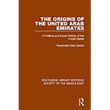 The Origins of the United Arab Emirates: A Political and Social History of the Trucial States (Routledge Library Editions: Society of the Middle East) (English Edition)