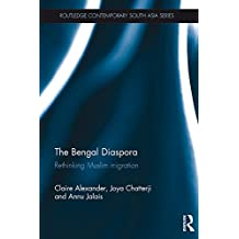 The Bengal Diaspora: Rethinking Muslim migration (Routledge Contemporary South Asia Series Book 102) (English Edition)