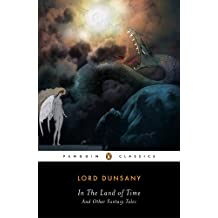 In the Land of Time: And Other Fantasy Tales (Penguin Classics) (English Edition)