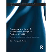 Economic Analysis of Institutional Change in Ancient Greece: Politics, Taxation and Rational Behaviour (Routledge Explorations in Economic History) (English Edition)