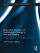 Economic Analysis of Institutional Change in Ancient Greece: Politics, Taxation and Rational Behaviour (Routledge Explorat...
