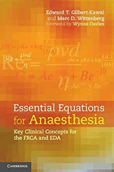 """""""Essential Equations for Anaesthesia: Key Clinical Concepts for the FRCA and EDA (English Edition)"""",作者:[Edward T. Gilbert-Kawai, Marc D. Wittenberg]"""