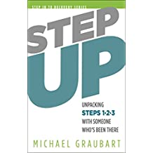 Step Up: Unpacking Steps 1-3 with Someone Who's Been There (Step In To Recovery Book 1) (English Edition)