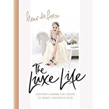 The Luxe Life: Everyday Luxuries for Lovers of Beauty, Fashion & Food (English Edition)