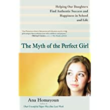 The Myth of the Perfect Girl: Helping Our Daughters Find Authentic Success and Happiness in School and Life (English Edition)