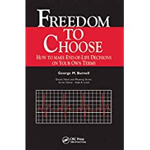 Freedom to Choose: How to Make End-of-life Decisions on Your Own Terms (English Edition)
