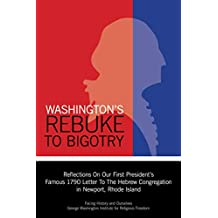 Washington's Rebuke to Bigotry: Reflections on Our First President's Famous 1790 Letter to the Hebrew Congregation In Newport, Rhode Island (English Edition)