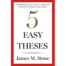 Five Easy Theses: Commonsense Solutions to America's Greatest Economic Challenges (English Edition)