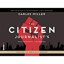 The Citizen Journalist's Photography Handbook: Shooting the World As it Happens (English Edition)