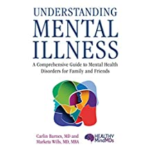 Understanding Mental Illness: A Comprehensive Guide to Mental Health Disorders for Family and Friends (English Edition)