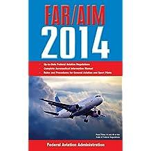 Federal Aviation Regulations/Aeronautical Information Manual 2014 (FAR/AIM: Federal Aviation Regulations & the Aeronautical Information Manual) (English Edition)
