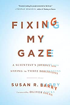 """Fixing My Gaze: A Scientist's Journey Into Seeing in Three Dimensions (English Edition)"",作者:[Barry, Susan R.]"