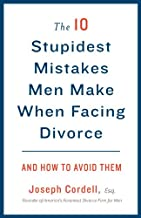 The 10 Stupidest Mistakes Men Make When Facing Divorce: And How to Avoid Them (English Edition)