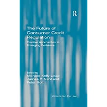 The Future of Consumer Credit Regulation: Creative Approaches to Emerging Problems (Markets and the Law) (English Edition)