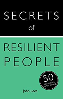 """""""Secrets of Resilient People: 50 Techniques to Be Strong (Secrets of Success series Book 16) (English Edition)"""",作者:[Lees, John]"""