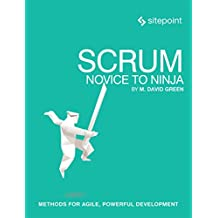 Scrum: Novice to Ninja: Methods for Agile, Powerful Development (English Edition)