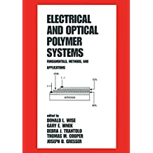 Electrical and Optical Polymer Systems: Fundamentals: Methods, and Applications (Plastics Engineering Book 45) (English Edition)