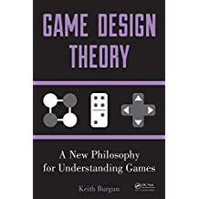 Game Design Theory: A New Philosophy for Understanding Games (English Edition)
