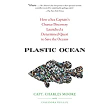 Plastic Ocean: How a Sea Captain's Chance Discovery Launched a Determined Quest to Save the Oceans (English Edition)
