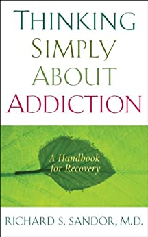 """""""Thinking Simply About Addiction: A Handbook for Recovery (English Edition)"""",作者:[Sandor, Richard]"""