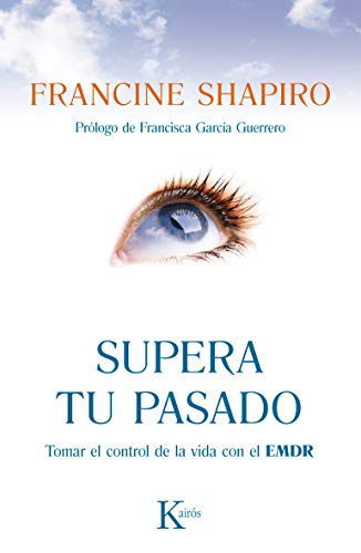 Supera tu pasado / Overcome Your Past: Tomar el control de la vida con de autoayuda de la terapia EMDR / Taking Control of Life with EMDR