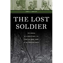 The Lost Soldier: The Ordeal of a World War II G.I. from the Home Front to the Hürtgen Forest (English Edition)