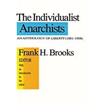 The Individualist Anarchists: Anthology of Liberty, 1881-1908 (English Edition)