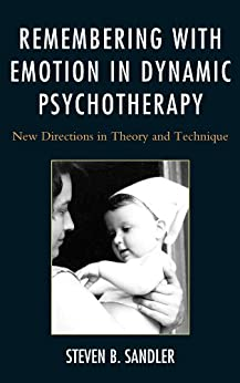 """Remembering with Emotion in Dynamic Psychotherapy: New Directions in Theory and Technique (English Edition)"",作者:[Sandler, Steven B.]"