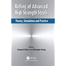 Rolling of Advanced High Strength Steels: Theory, Simulation and Practice (English Edition)