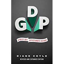 GDP: A Brief but Affectionate History - Revised and expanded Edition (English Edition)