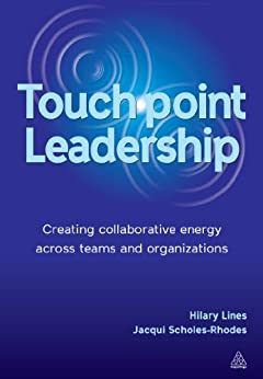 """""""Touchpoint Leadership: Creating Collaborative Energy across Teams and Organizations (English Edition)"""",作者:[Lines, Hilary, Scholes-Rhodes, Jacqueline]"""