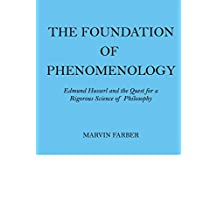 The Foundation of Phenomenology: Edmund Husserl and the Quest for a Rigorous Science of Philosophy (English Edition)