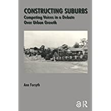 Constructing Suburbs: Competing Voices in a Debate over Urban Growth (Cities & Regions (Paperback) Book 2) (English Edition)