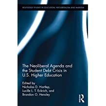 The Neoliberal Agenda and the Student Debt Crisis in U.S. Higher Education: Indebted Collegians of the Neoliberal American University (Routledge Studies ... and Marxism) (English Edition)