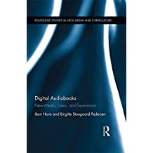 Digital Audiobooks: New Media, Users, and Experiences (Routledge Studies in New Media and Cyberculture Book 28) (English Edition)