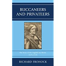 Buccaneers and Privateers: The Story of the English Sea Rover, 1675–1725 (English Edition)