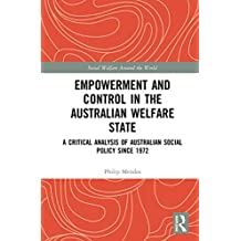Empowerment and Control in the Australian Welfare State: A Critical Analysis of Australian Social Policy Since 1972 (Social Welfare Around the World) (English Edition)